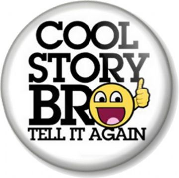 COOL STORY BRO TELL IT AGAIN Pinback Button Badge Internet Meme Humour Novelty Geek Fun
